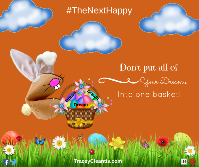 Don't put all of your dreams into one basket!